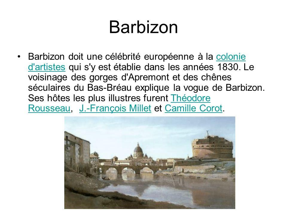 Barbizon Barbizon doit une célébrité européenne à la colonie d artistes qui s y est établie dans les années 1830.