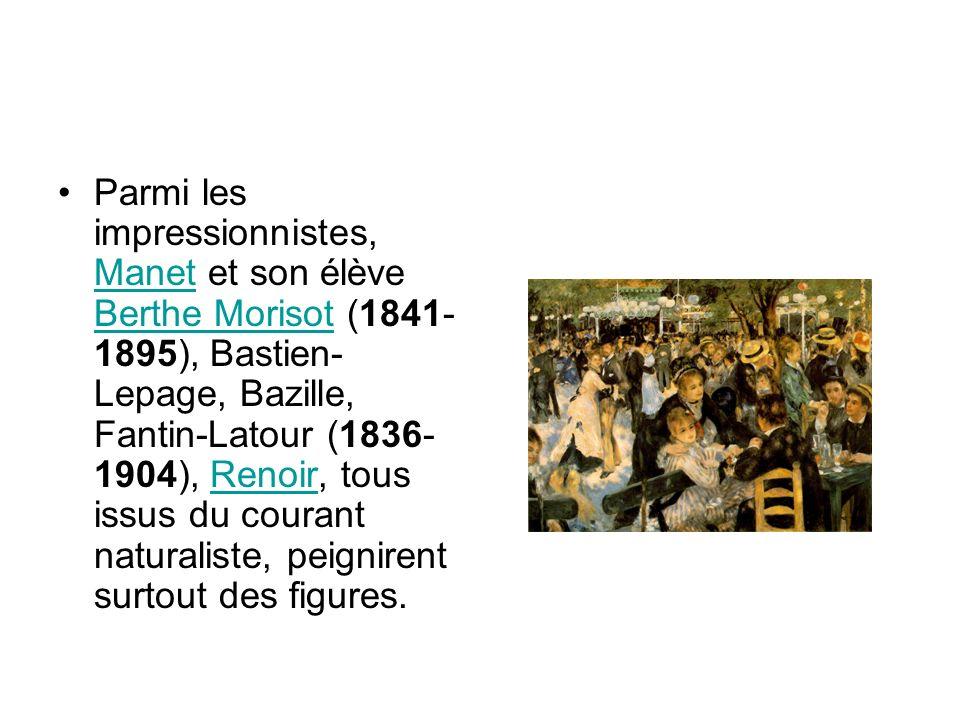 Parmi les impressionnistes, Manet et son élève Berthe Morisot (1841- 1895), Bastien- Lepage, Bazille, Fantin-Latour (1836- 1904), Renoir, tous issus du courant naturaliste, peignirent surtout des figures.
