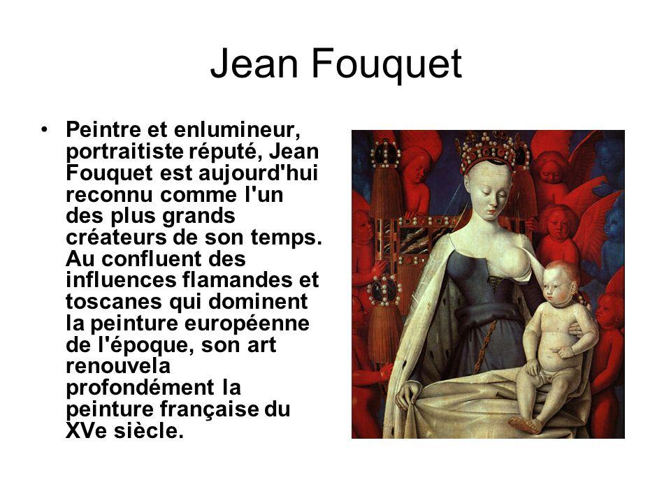 Jean Fouquet Peintre et enlumineur, portraitiste réputé, Jean Fouquet est aujourd'hui reconnu comme l'un des plus grands créateurs de son temps. Au co