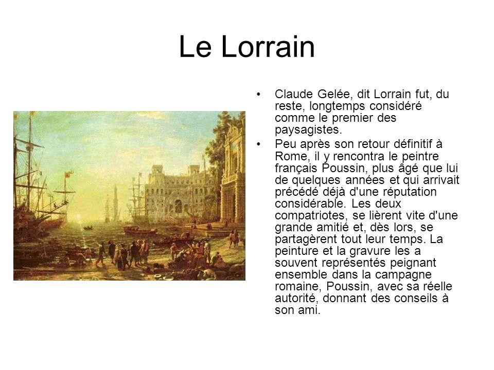 Le Lorrain Claude Gelée, dit Lorrain fut, du reste, longtemps considéré comme le premier des paysagistes. Peu après son retour définitif à Rome, il y