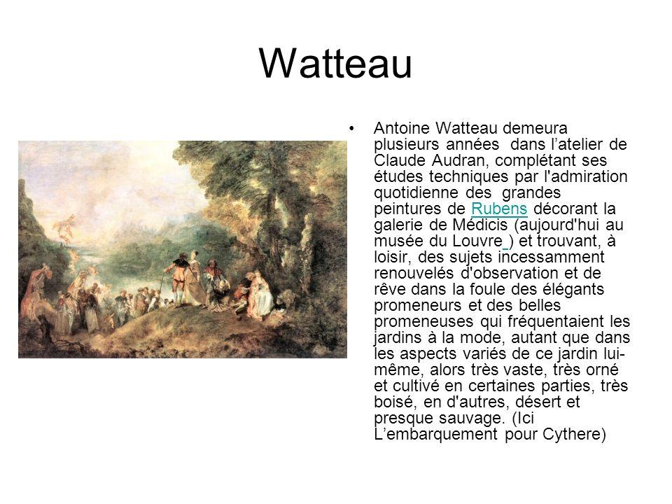Watteau Antoine Watteau demeura plusieurs années dans latelier de Claude Audran, complétant ses études techniques par l admiration quotidienne des grandes peintures de Rubens décorant la galerie de Médicis (aujourd hui au musée du Louvre ) et trouvant, à loisir, des sujets incessamment renouvelés d observation et de rêve dans la foule des élégants promeneurs et des belles promeneuses qui fréquentaient les jardins à la mode, autant que dans les aspects variés de ce jardin lui- même, alors très vaste, très orné et cultivé en certaines parties, très boisé, en d autres, désert et presque sauvage.