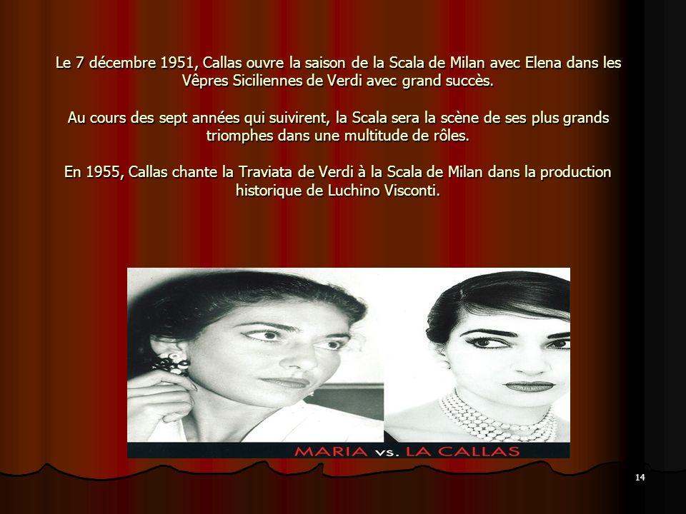 14 Le 7 décembre 1951, Callas ouvre la saison de la Scala de Milan avec Elena dans les Vêpres Siciliennes de Verdi avec grand succès. Au cours des sep
