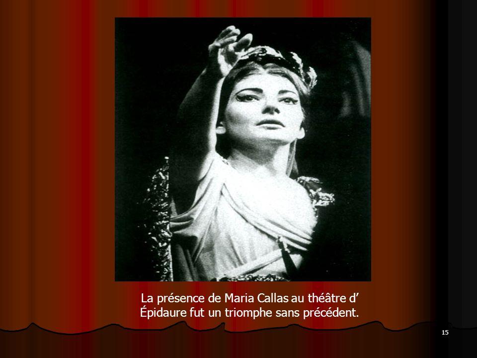 15 La présence de Maria Callas au théâtre d Épidaure fut un triomphe sans précédent.