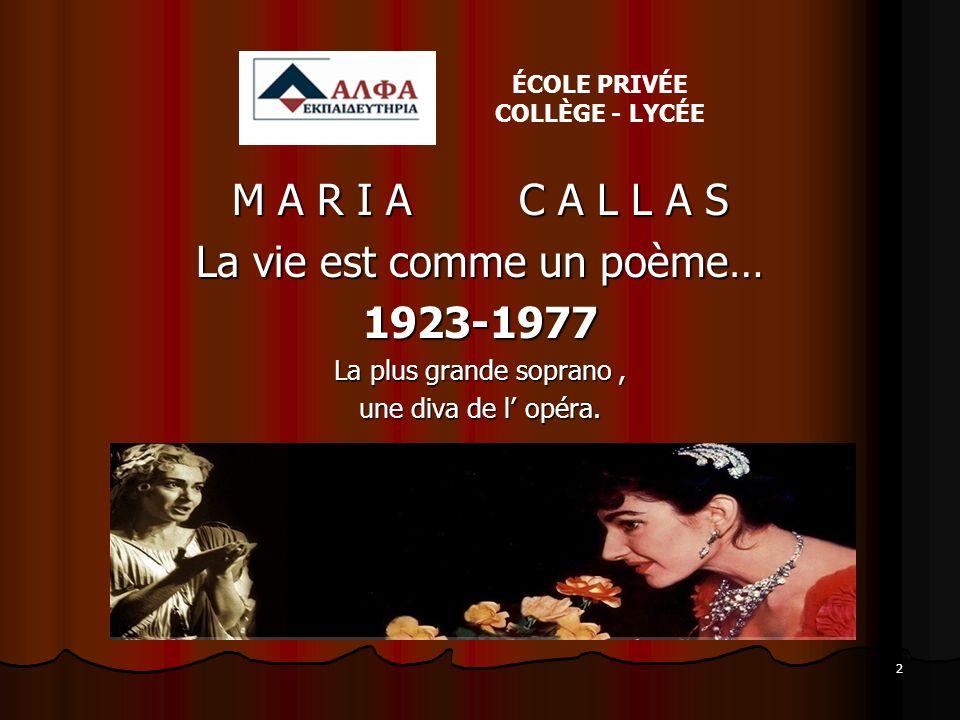2 M A R I A C A L L A S La vie est comme un poème… 1923-1977 La plus grande soprano, une diva de l opéra. ÉCOLE PRIVÉE COLLÈGE - LYCÉE