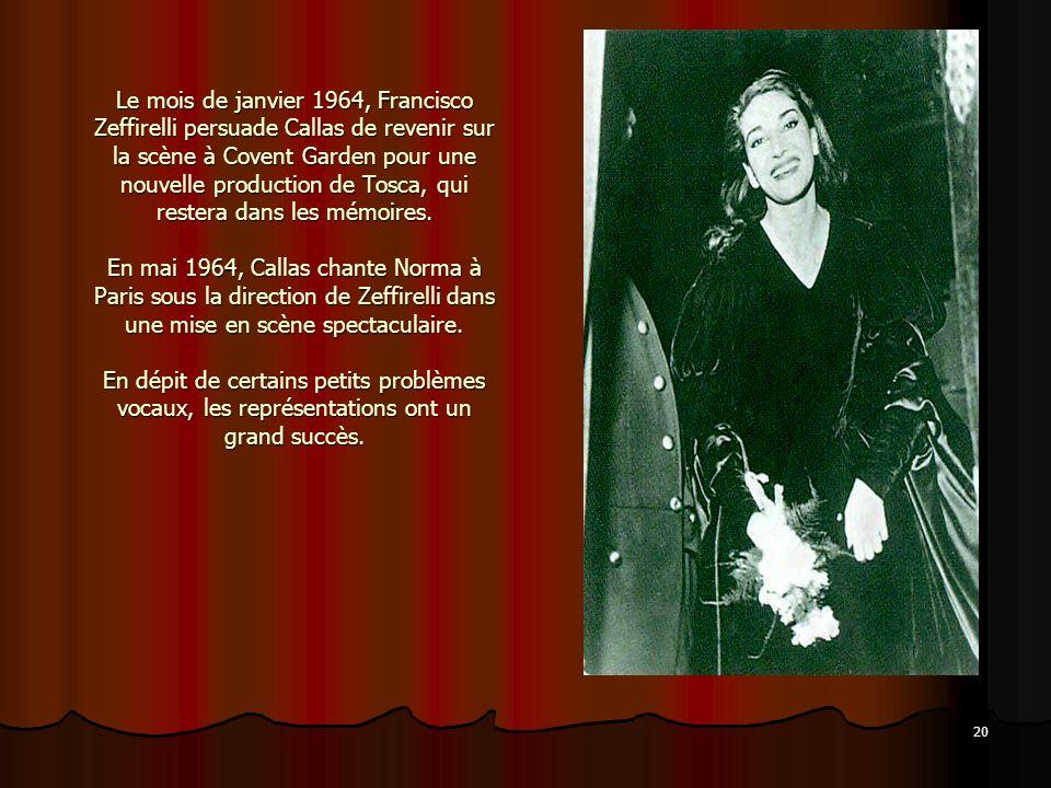 20 Le mois de janvier 1964, Francisco Zeffirelli persuade Callas de revenir sur la scène à Covent Garden pour une nouvelle production de Tosca, qui re