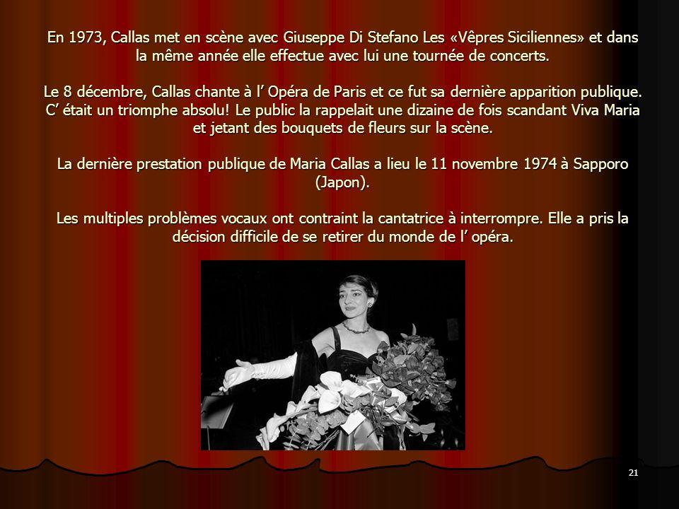21 En 1973, Callas met en scène avec Giuseppe Di Stefano Les « Vêpres Siciliennes » et dans la même année elle effectue avec lui une tournée de concer
