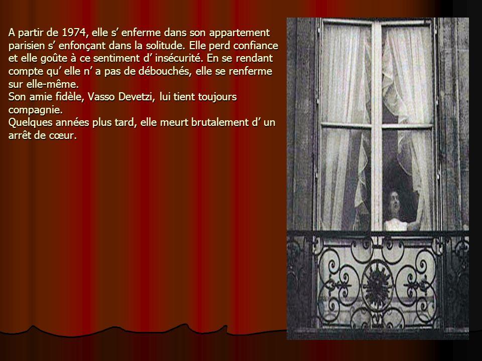 23 A partir de 1974, elle s enferme dans son appartement parisien s enfonçant dans la solitude. Elle perd confiance et elle goûte à ce sentiment d ins