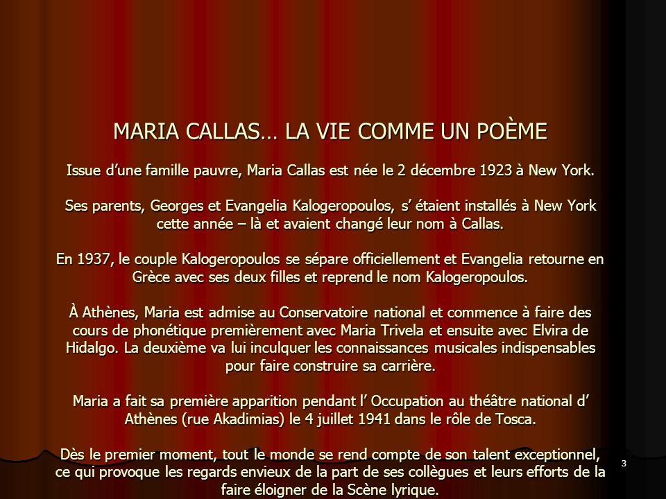 3 MARIA CALLAS… LA VIE COMME UN POÈME Issue dune famille pauvre, Maria Callas est née le 2 décembre 1923 à New York. Ses parents, Georges et Evangelia