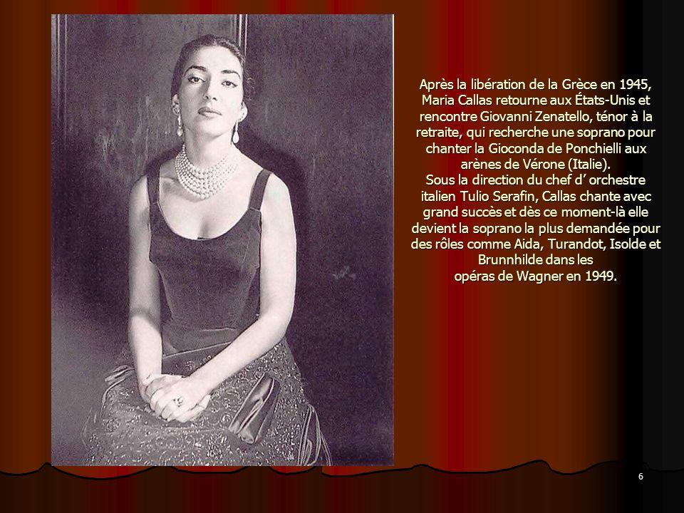 6 Après la libération de la Grèce en 1945, Maria Callas retourne aux États-Unis et rencontre Giovanni Zenatello, ténor à la retraite, qui recherche un
