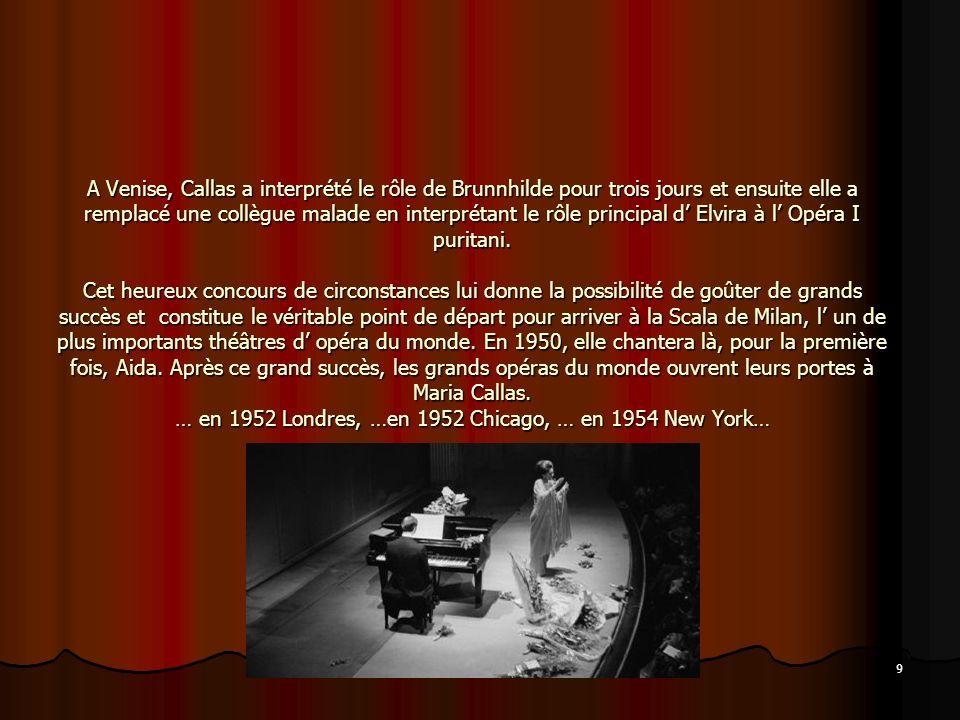 9 A Venise, Callas a interprété le rôle de Brunnhilde pour trois jours et ensuite elle a remplacé une collègue malade en interprétant le rôle principa