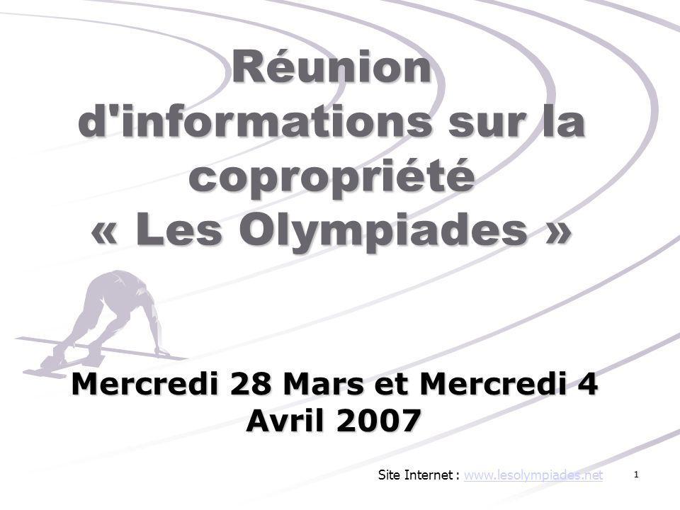Réunion d'informations sur la copropriété « Les Olympiades » Mercredi 28 Mars et Mercredi 4 Avril 2007 Site Internet : www.lesolympiades.netwww.lesoly