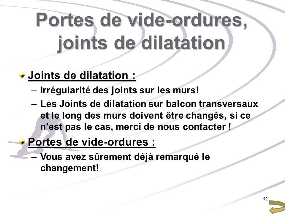 Portes de vide-ordures, joints de dilatation Joints de dilatation : –Irrégularité des joints sur les murs! –Les Joints de dilatation sur balcon transv