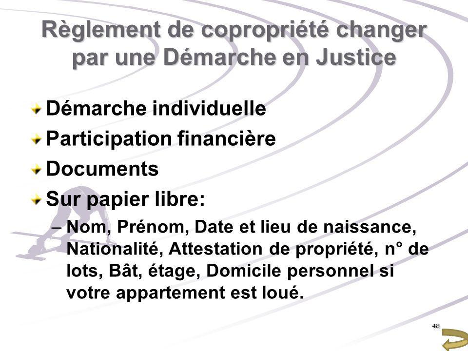 Règlement de copropriété changer par une Démarche en Justice Démarche individuelle Participation financière Documents Sur papier libre: –Nom, Prénom,