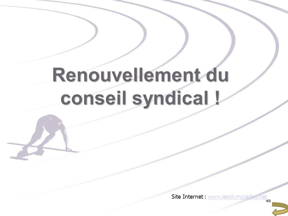 Renouvellement du conseil syndical ! Site Internet : www.lesolympiades.netwww.lesolympiades.net49