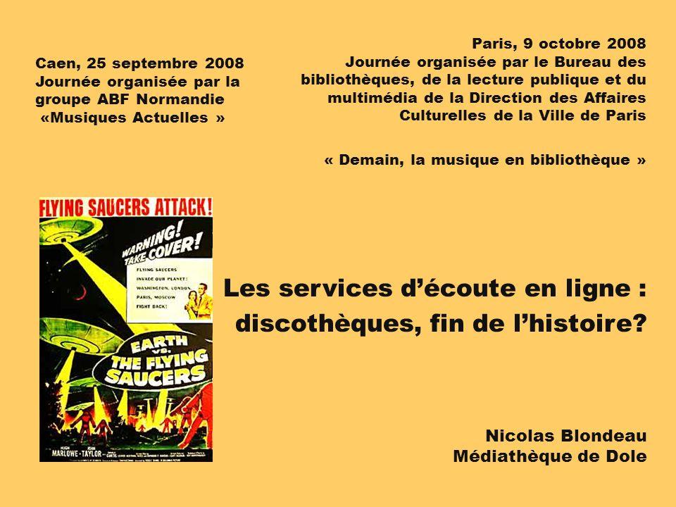 Nicolas Blondeau Médiathèque de Dole Les services découte en ligne : discothèques, fin de lhistoire? Paris, 9 octobre 2008 Journée organisée par le Bu