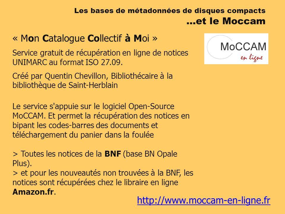 http://www.moccam-en-ligne.fr « Mon Catalogue Collectif à Moi » Service gratuit de récupération en ligne de notices UNIMARC au format ISO 27.09. Créé