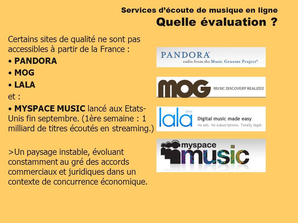 Certains sites de qualité ne sont pas accessibles à partir de la France : PANDORA MOG LALA et : MYSPACE MUSIC lancé aux Etats- Unis fin septembre. (1è