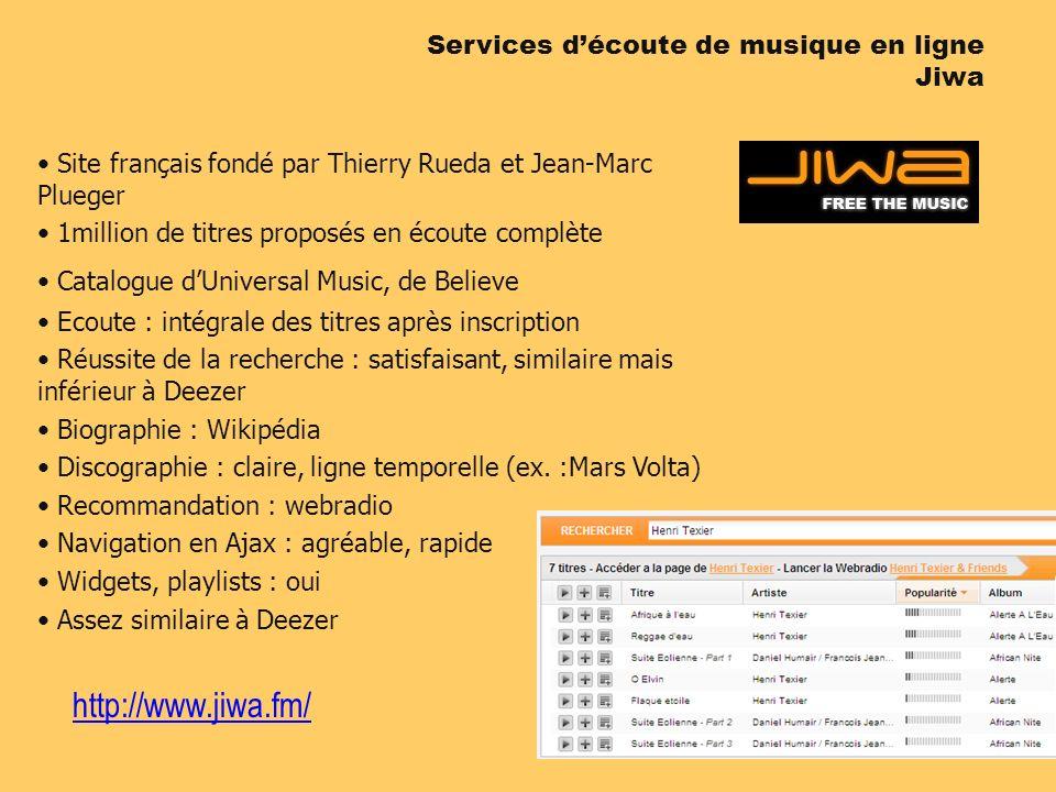 http://www.jiwa.fm/ Site français fondé par Thierry Rueda et Jean-Marc Plueger 1million de titres proposés en écoute complète Catalogue dUniversal Mus