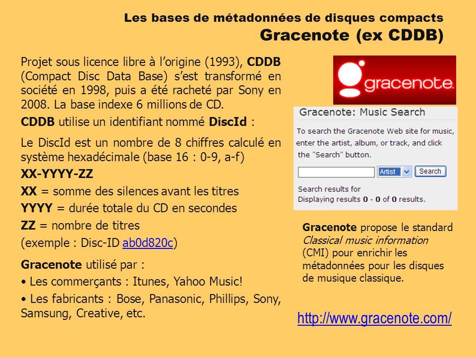http://www.gracenote.com/ Projet sous licence libre à lorigine (1993), CDDB (Compact Disc Data Base) sest transformé en société en 1998, puis a été racheté par Sony en 2008.