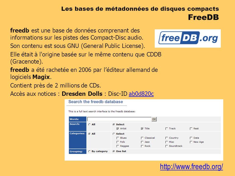 http://www.freedb.org/ freedb est une base de données comprenant des informations sur les pistes des Compact-Disc audio. Son contenu est sous GNU (Gen