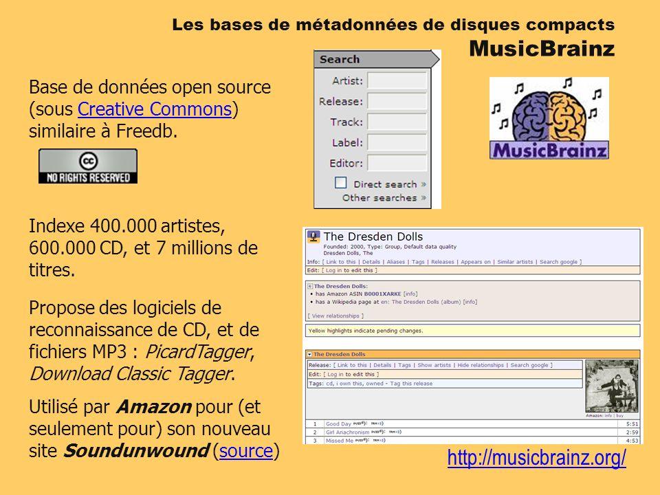 http://musicbrainz.org/ Base de données open source (sous Creative Commons) similaire à Freedb.Creative Commons Indexe 400.000 artistes, 600.000 CD, et 7 millions de titres.
