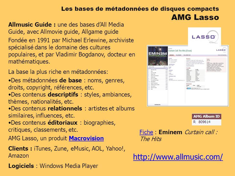 http://www.allmusic.com/ Les bases de métadonnées de disques compacts AMG Lasso Allmusic Guide : une des bases dAll Media Guide, avec Allmovie guide, Allgame guide Fondée en 1991 par Michael Erlewine, archiviste spécialisé dans le domaine des cultures populaires, et par Vladimir Bogdanov, docteur en mathématiques.