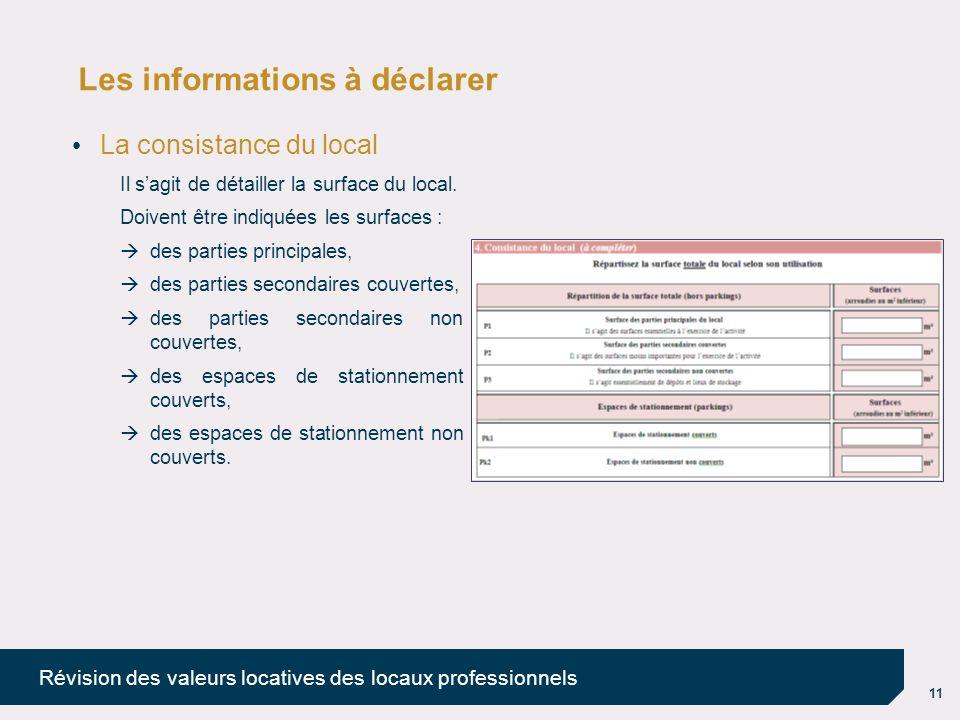 11 Révision des valeurs locatives des locaux professionnels Les informations à déclarer La consistance du local Il sagit de détailler la surface du lo