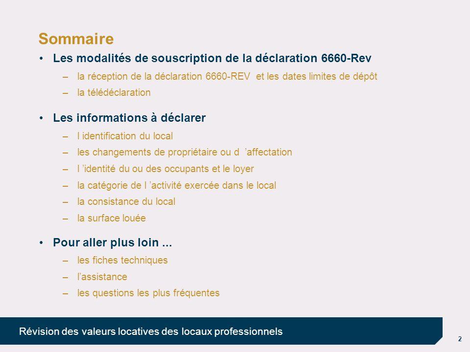 2 Révision des valeurs locatives des locaux professionnels Sommaire Les modalités de souscription de la déclaration 6660-Rev –la réception de la décla