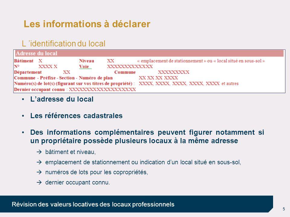 5 Révision des valeurs locatives des locaux professionnels Les informations à déclarer L identification du local Ladresse du local Les références cada