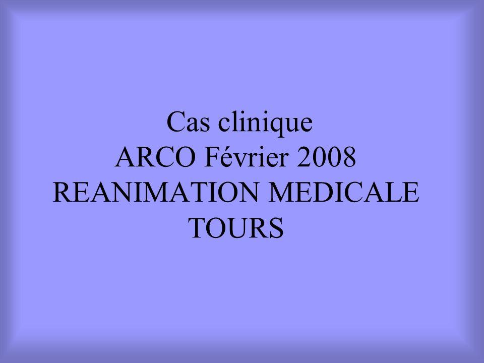 Cas clinique ARCO Février 2008 REANIMATION MEDICALE TOURS