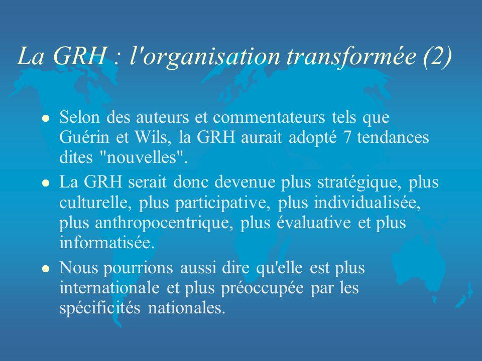 La GRH : l'organisation transformée (2) l Selon des auteurs et commentateurs tels que Guérin et Wils, la GRH aurait adopté 7 tendances dites