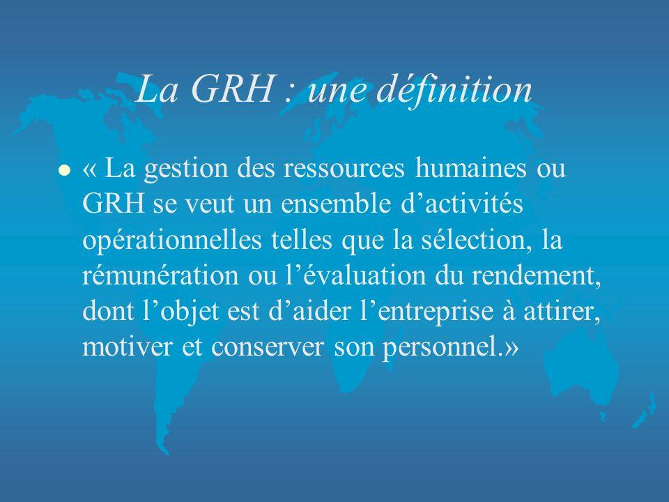 La GRH : une définition l « La gestion des ressources humaines ou GRH se veut un ensemble dactivités opérationnelles telles que la sélection, la rémun