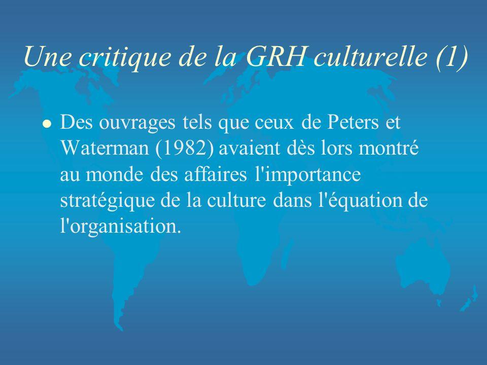 Une critique de la GRH culturelle (1) l Des ouvrages tels que ceux de Peters et Waterman (1982) avaient dès lors montré au monde des affaires l'import