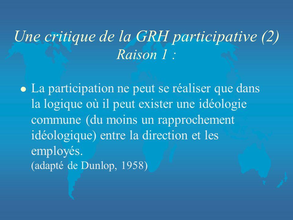 Une critique de la GRH participative (2) Raison 1 : l La participation ne peut se réaliser que dans la logique où il peut exister une idéologie commun
