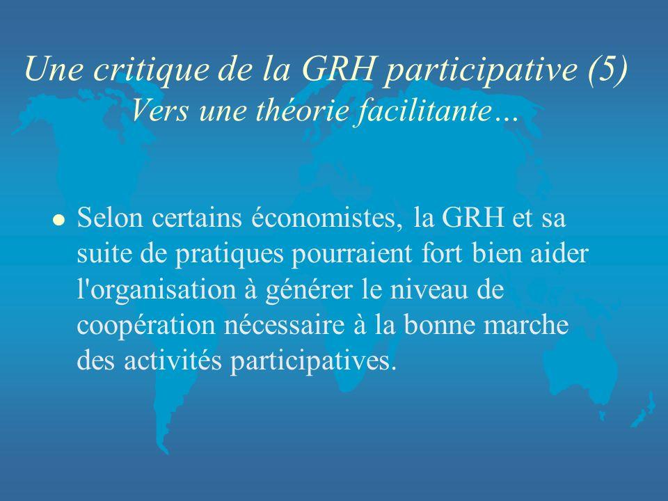 Une critique de la GRH participative (5) Vers une théorie facilitante… l Selon certains économistes, la GRH et sa suite de pratiques pourraient fort b