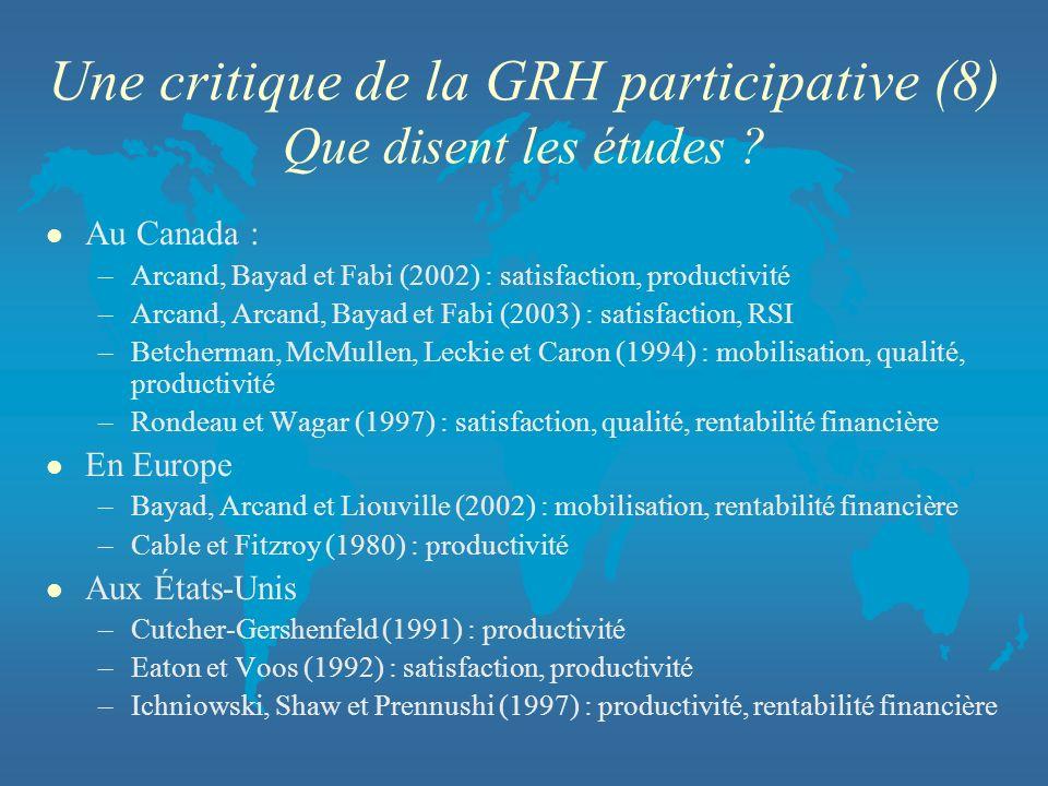Une critique de la GRH participative (8) Que disent les études ? l Au Canada : –Arcand, Bayad et Fabi (2002) : satisfaction, productivité –Arcand, Arc