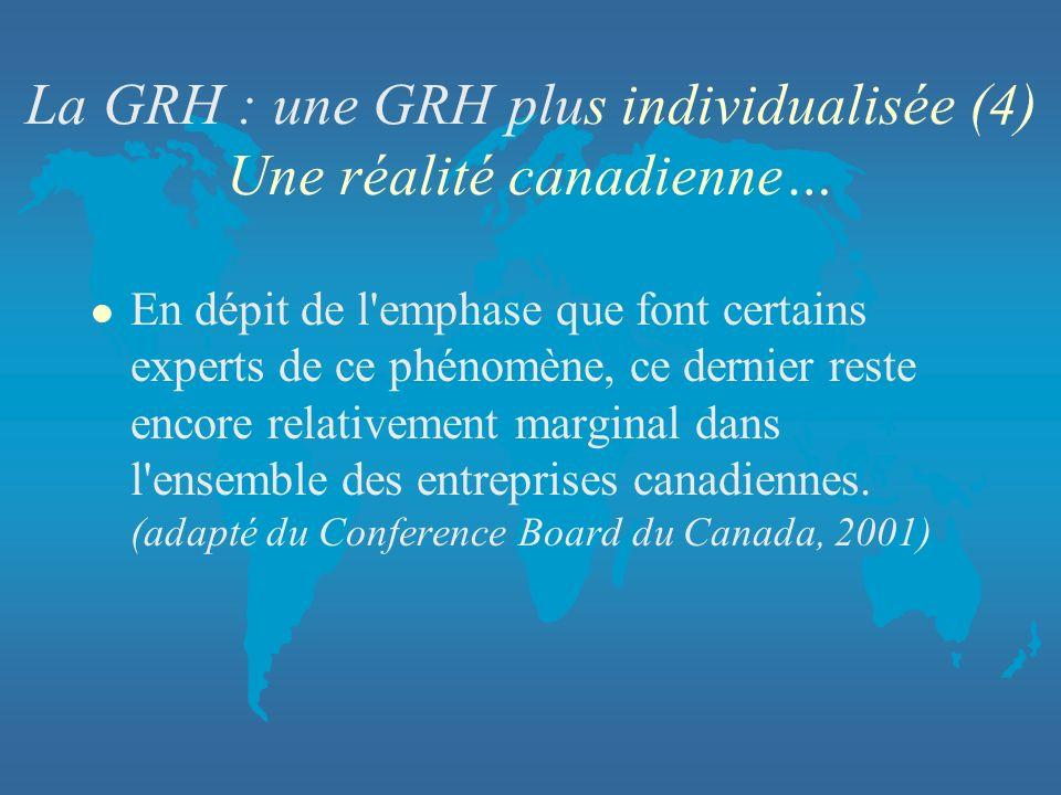 La GRH : une GRH plus individualisée (4) Une réalité canadienne… l En dépit de l'emphase que font certains experts de ce phénomène, ce dernier reste e