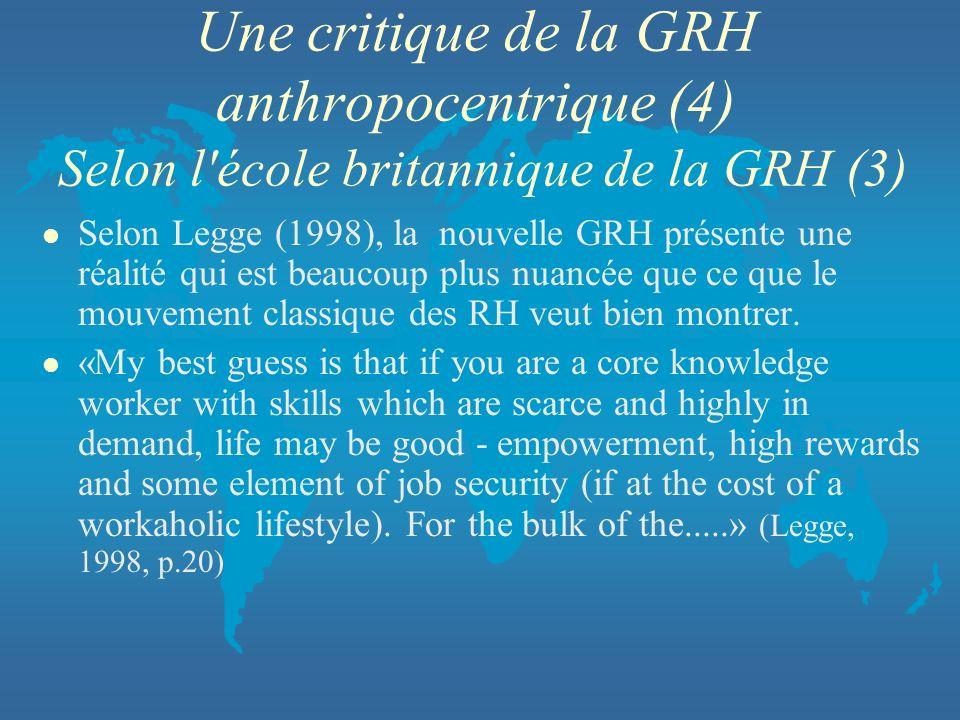 Une critique de la GRH anthropocentrique (4) Selon l'école britannique de la GRH (3) l Selon Legge (1998), la nouvelle GRH présente une réalité qui es