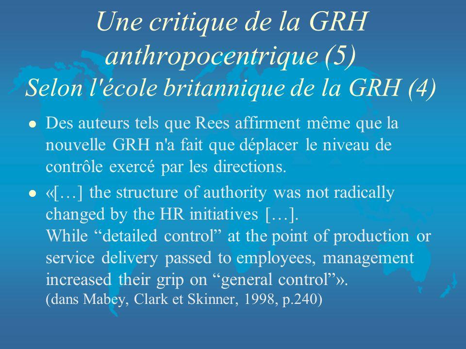 Une critique de la GRH anthropocentrique (5) Selon l'école britannique de la GRH (4) l Des auteurs tels que Rees affirment même que la nouvelle GRH n'