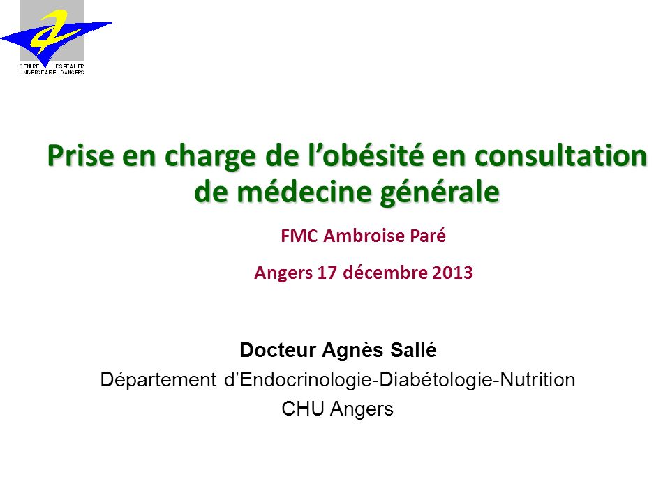 Prise en charge de lobésité en consultation de médecine générale Docteur Agnès Sallé Département dEndocrinologie-Diabétologie-Nutrition CHU Angers FMC