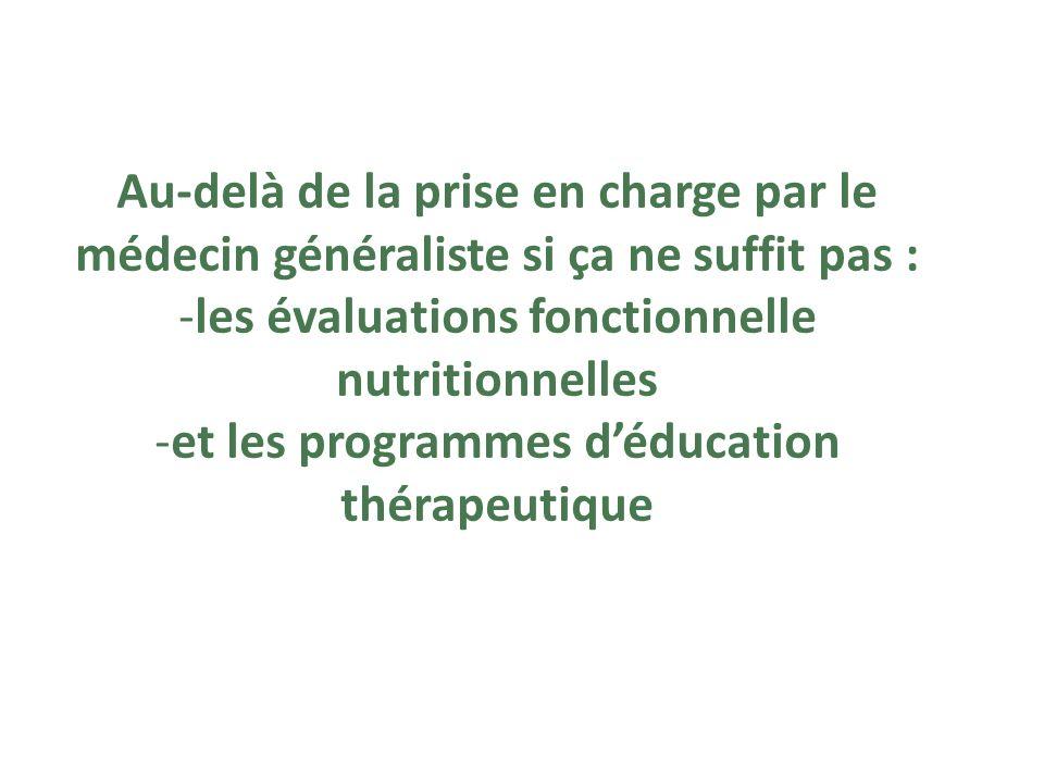 Au-delà de la prise en charge par le médecin généraliste si ça ne suffit pas : -les évaluations fonctionnelle nutritionnelles -et les programmes déduc