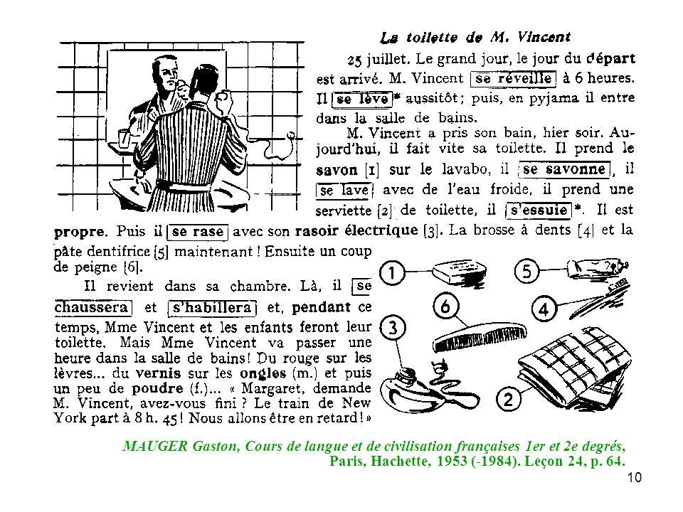 10 MAUGER Gaston, Cours de langue et de civilisation françaises 1er et 2e degrés, Paris, Hachette, 1953 (-1984). Leçon 24, p. 64.