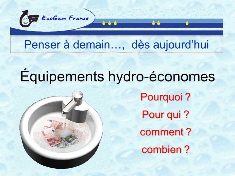 Équipements hydro-économes Pourquoi ? Pour qui ? comment ? combien ? Penser à demain…, dès aujourdhui
