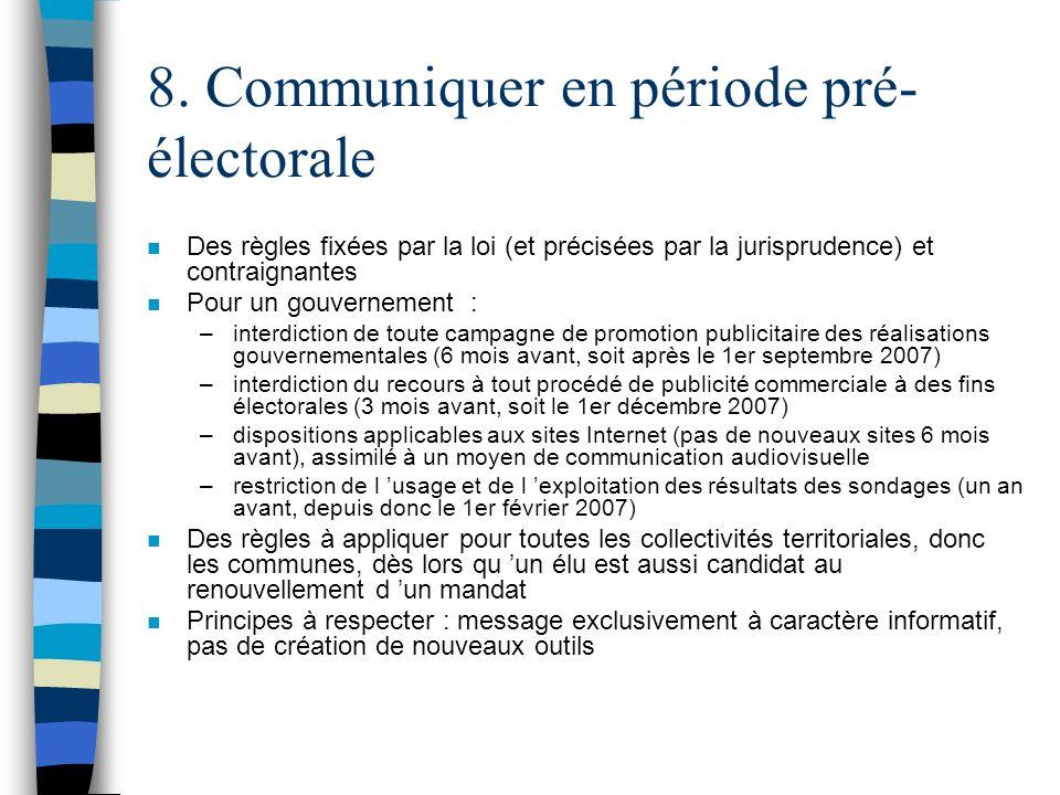 8. Communiquer en période pré- électorale n Des règles fixées par la loi (et précisées par la jurisprudence) et contraignantes n Pour un gouvernement