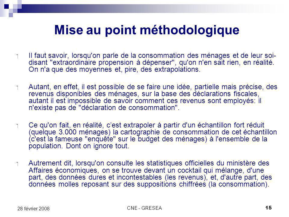 CNE - GRESEA15 28 février 2008 Mise au point méthodologique Il faut savoir, lorsqu'on parle de la consommation des ménages et de leur soi- disant