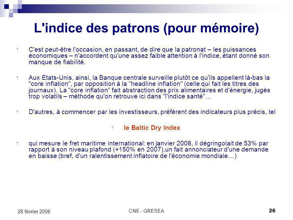 CNE - GRESEA26 28 février 2008 L'indice des patrons (pour mémoire) C'est peut-être l'occasion, en passant, de dire que la patronat – les puissances éc