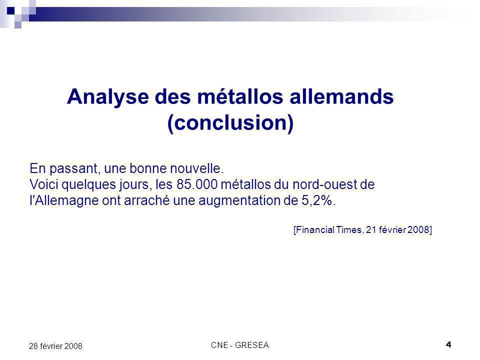 CNE - GRESEA4 28 février 2008 Analyse des métallos allemands (conclusion) En passant, une bonne nouvelle. Voici quelques jours, les 85.000 métallos du
