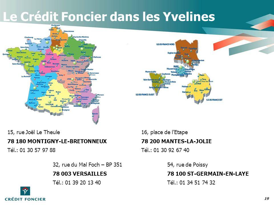 19 Le Crédit Foncier dans les Yvelines 16, place de lEtape 78 200 MANTES-LA-JOLIE Tél.: 01 30 92 67 40 54, rue de Poissy 78 100 ST-GERMAIN-EN-LAYE Tél
