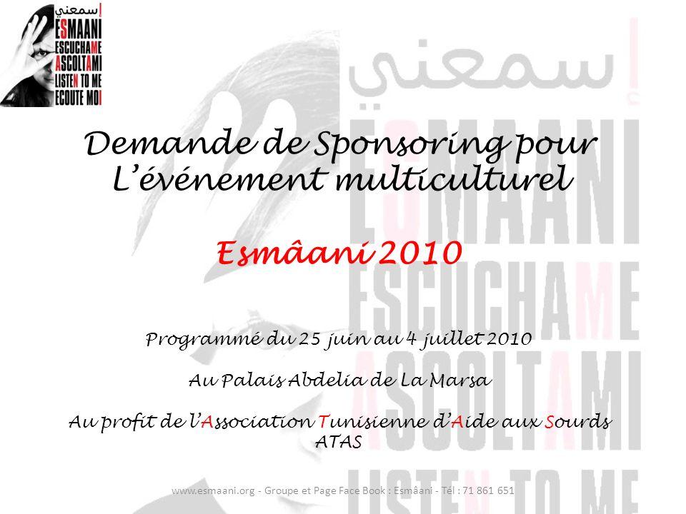 Demande de Sponsoring pour Lévénement multiculturel Esmâani 2010 Programmé du 25 juin au 4 juillet 2010 Au Palais Abdelia de La Marsa Au profit de lAs
