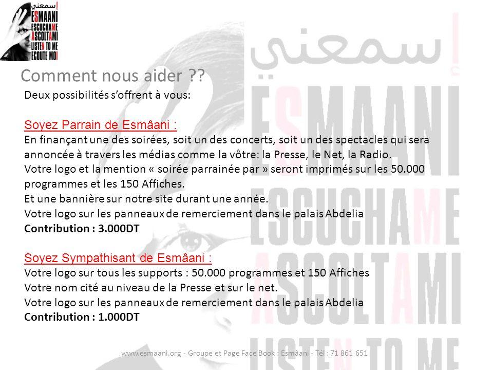 Comment nous aider ?? www.esmaani.org - Groupe et Page Face Book : Esmâani - Tél : 71 861 651 Deux possibilités soffrent à vous: Soyez Parrain de Esmâ